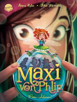 Maxi von Phlip (3). Feen-Alarm! von Meinzold,  Max, Ruhe,  Anna