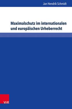 Maximalschutz im internationalen und europäischen Urheberrecht von Schmidt,  Jan-Hendrik