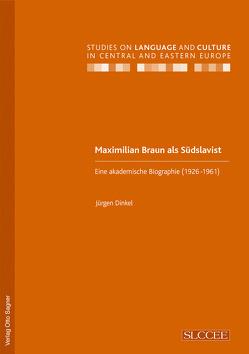 Maximilian Braun als Südslavist. Eine akademische Biographie (1926-1961) von Dinkel,  Jürgen
