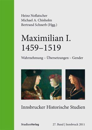 Maximilian I. (1459-1519) von Chisholm,  Michael, Noflatscher,  Heinz, Schnerb,  Bertrand