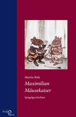 Maximilian Mäusekaiser von Bolz,  Martin
