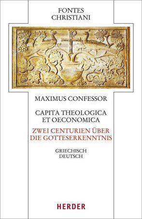 Capita theologica et oeconomica – Zwei Centurien über die Gotteserkenntnis von Hajdú,  Kerstin, Maximus Confessor, Wollbold,  Andreas
