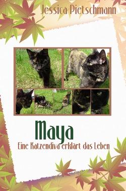 Maya – Eine Katzendiva erklärt das Leben von Pietschmann,  Jessica