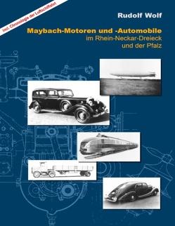 MAYBACH-Motoren und Automobile im Rhein-Neckar-Dreieck und der Pfalz von Wolf,  Rudolf