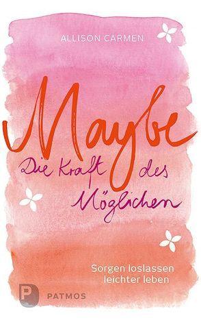 Maybe – die Kraft des Möglichen von Carmen,  Allison