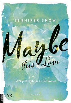 Maybe this Love – Und plötzlich ist es für immer von Martin,  Wanda, Snow,  Jennifer