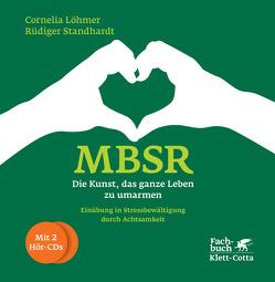 MBSR – Die Kunst, das ganze Leben zu umarmen von Brück,  Michael, Hölzel,  Britta, Löhmer,  Cornelia, Ott,  Ulrich, Standhardt,  Rüdiger