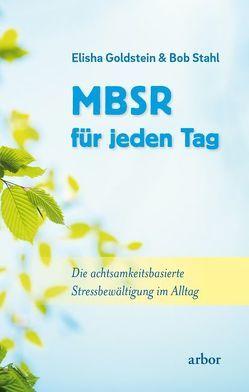 MBSR für jeden Tag von Baumann,  Lisa, Goldstein,  Elisha, Stahl,  Bob