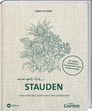 MDR Garten – Unsere Stauden – Ideale Wegbegleiter durch das Gartenjahr von Schöne,  Horst