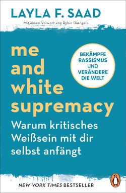 Me and White Supremacy – Warum kritisches Weißsein mit dir selbst anfängt von Neubauer,  Jürgen, Saad,  Layla