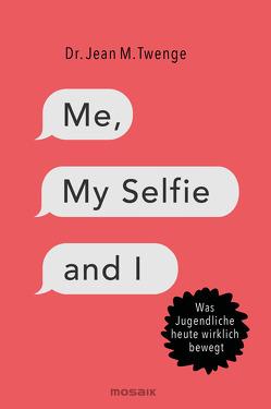 Me, My Selfie and I von Palézieux,  Nikolaus de, Twenge,  Jean M.