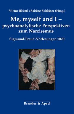 Me, myself and I – psychoanalytische Perspektiven zum Narzissmus von Blüml,  Victor, Schlüter,  Sabine