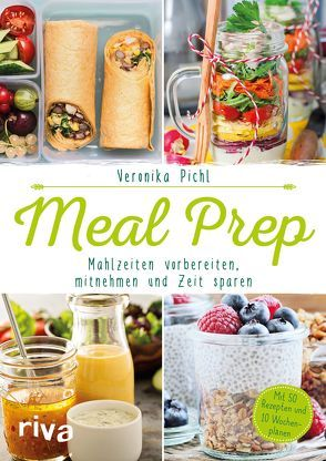 Meal Prep – Mahlzeiten vorbereiten, mitnehmen und Zeit sparen von Pichl,  Veronika