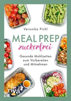 Meal Prep zuckerfrei von Pichl,  Veronika