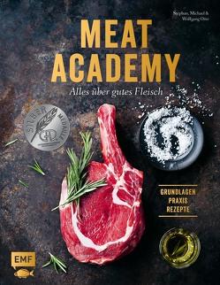 Meat Academy – Alles über gutes Fleisch: Grundlagen, Praxis, Rezepte von Otto,  Michael, Otto,  Stephan, Otto,  Wolfgang
