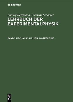 Lehrbuch der Experimentalphysik / Mechanik, Akustik, Wärmelehre von Bergmann,  Ludwig, Schaefer,  Clemens