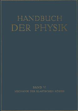 Mechanik der Elastischen Körper von Angenheister,  G., Busemann,  A., Föppl,  O., Geckeler,  J.W., Grammel,  R., Nadai,  A., Pfeiffer,  F., Pöschl,  Th., Riekert,  P., Trefftz,  E.
