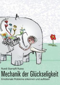 Mechanik der Glückseligkeit von Stampfli Ruoss,  Ruedi