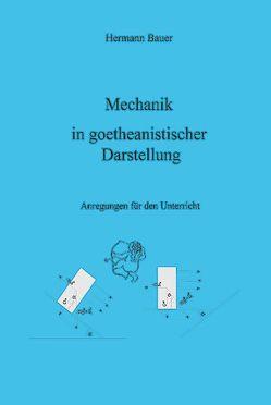 Mechanik in goetheanistischer Darstellung von Bauer,  Hermann