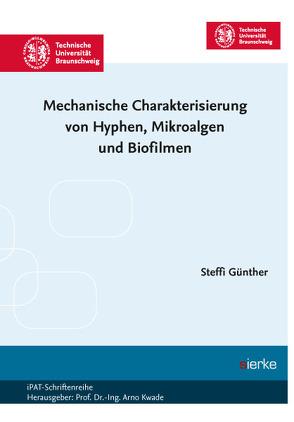 Mechanische Charakterisierung von Hyphen, Mikroalgen und Biofilmen von Günther,  Steffi
