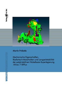 Mechanische Eigenschaften, Rissfortschrittsverhalten und Langzeitstabilität der polykristallinen Nickelbasis-Superlegierung Allvac 718Plus von Pröbstle,  Martin