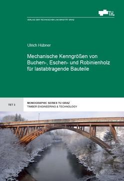 Mechanische Kenngrößen von Buchen-, Eschen- und Robinienholz für lastabtragende Bauteile von Hübner,  Ulrich