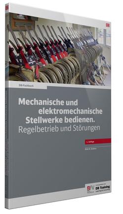 Mechanische und elektromechanische Stellwerke bedienen von Enders,  Dirk H
