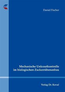 Mechanische Unkrautkontrolle im biologischen Zuckerrübenanbau von Fischer,  Daniel