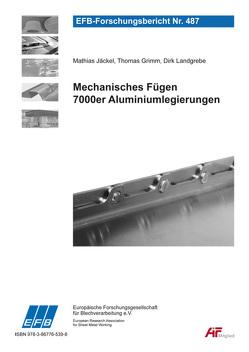 Mechanisches Fügen 7000er Aluminiumlegierungen von Grimm,  Thomas, Jäckel,  Mathias, Landgrebe,  Dirk