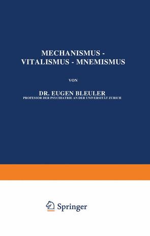 Mechanismus — Vitalismus — Mnemismus von Bleuler,  Eugen, Romeis,  B., Spemann,  H., Vogt,  W.