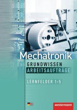 Mechatronik nach Lernfeldern / Mechatronik Grundwissen von Fuhrmann,  Jörg, Krumnau,  Sabine, Simon,  Ulrich, Sokele,  Günter, Timpe,  Bernd