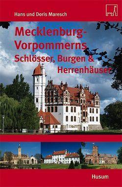Mecklenburg-Vorpommerns Schlösser, Burgen & Herrenhäuser von Maresch,  Doris, Maresch,  Hans