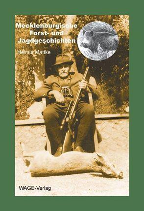 Mecklenburgische Forst- und Jagdgeschichten von Mattke,  Helmut, Reit,  Klaus P, Steckel, Tautorat,  Hans G