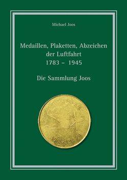 Medaillen, Plaketten, Abzeichen der Luftfahrt 1783 – 1945 von Joos,  Michael