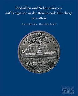 Medaillen und Schaumünzen auf Ereignisse in der Reichsstadt Nürnberg 1521–1806 von Fischer, Dieter, Grossmann, G Ulrich, Maué, Hermann