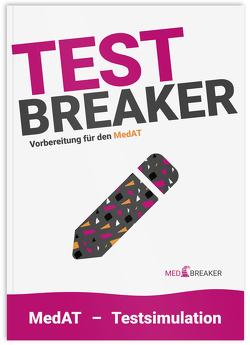 MedAT 2021 / 2022 | TEST-Breaker von | MedAT,  MEDBREAKER, Altendorfer,  BSc,  Alexander, Haas,  Dr. med. univ. Philipp, Neulinger,  Michael, Strohhofer,  Christoph