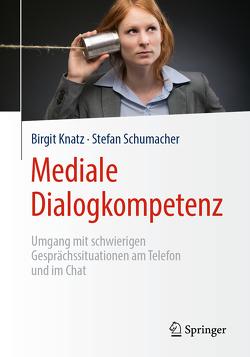 Mediale Dialogkompetenz von Knatz,  Birgit, Schumacher,  Stefan