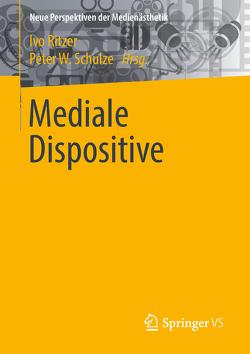 Mediale Dispositive von Ritzer,  Ivo, Schulze,  Peter W.