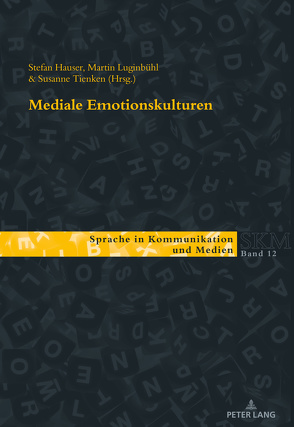 Mediale Emotionskulturen von Hauser,  Stefan, Luginbühl,  Martin, Tienken,  Susanne