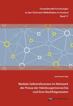 Mediale Selbstreferenzen im Netzwerk der Presse der Habsburgermonarchie und ihrer Nachfolgestaaten von Tancer,  Jozef