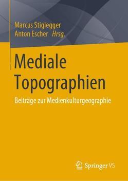 Mediale Topographien von Escher,  Anton, Stiglegger,  Marcus