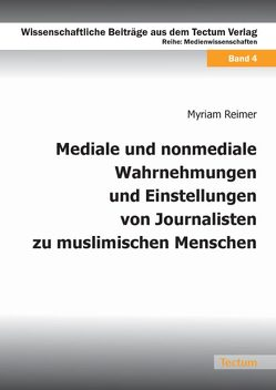 Mediale und nonmediale Wahrnehmungen und Einstellungen von Journalisten zu muslimischen Menschen von Reimer,  Myriam