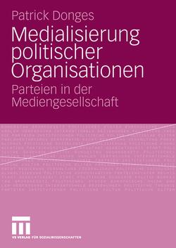 Medialisierung politischer Organisationen von Donges,  Patrick