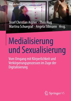 Medialisierung und Sexualisierung von Aigner,  Josef Christian, Hug,  Theo, Schuegraf,  Martina, Tillmann,  Angela