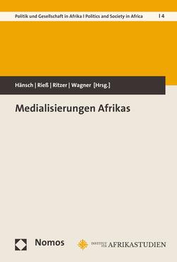 Medialisierungen Afrikas von Hänsch,  Valerie, Rieß,  Johanna, Ritzer,  Ivo, Wagner,  Heike