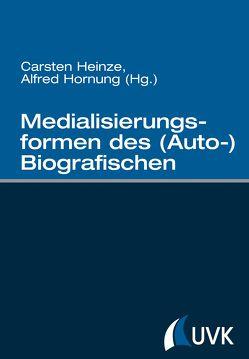 Medialisierungsformen des (Auto-)Biografischen von Heinze,  Carsten, Hornung,  Alfred