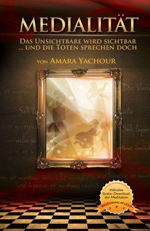 Medialität – Das Unsichtbare wird sichtbar von Yachour,  Amara