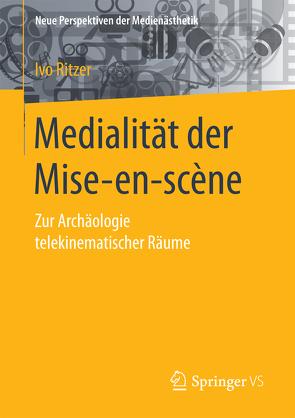Medialität der Mise-en-scène von Ritzer,  Ivo