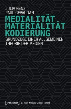 Medialität, Materialität, Kodierung von Genz,  Julia, Gévaudan,  Paul