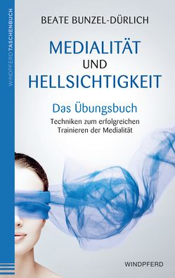 Medialität und Hellsichtigkeit – Das Übungsbuch von Bunzel-Dürlich,  Beate